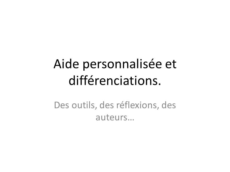 Aide personnalisée et différenciations. Des outils, des réflexions, des auteurs…