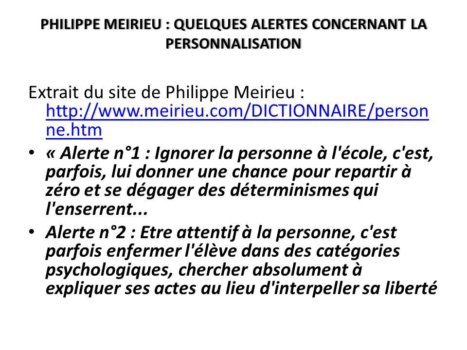 PHILIPPE MEIRIEU : QUELQUES ALERTES CONCERNANT LA PERSONNALISATION Extrait du site de Philippe Meirieu : http://www.meirieu.com/DICTIONNAIRE/person ne