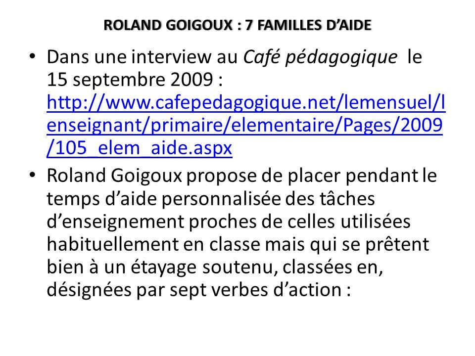 ROLAND GOIGOUX : 7 FAMILLES DAIDEROLAND GOIGOUX : 7 FAMILLES DAIDE Dans une interview au Café pédagogique le 15 septembre 2009 : http://www.cafepedago
