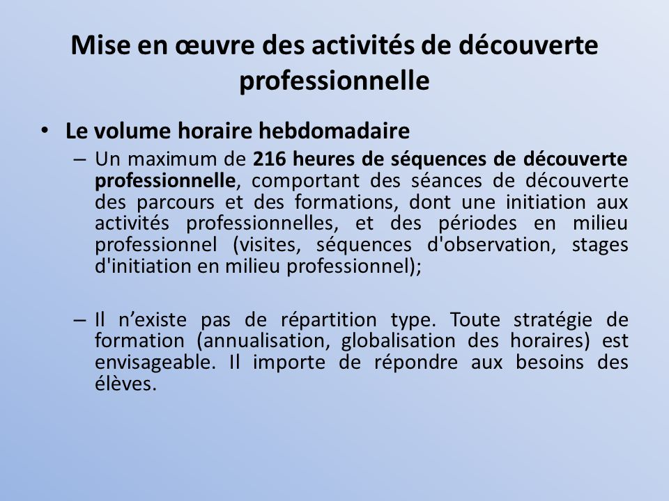 Mise en œuvre des activités de découverte professionnelle Le volume horaire hebdomadaire – Un maximum de 216 heures de séquences de découverte profess