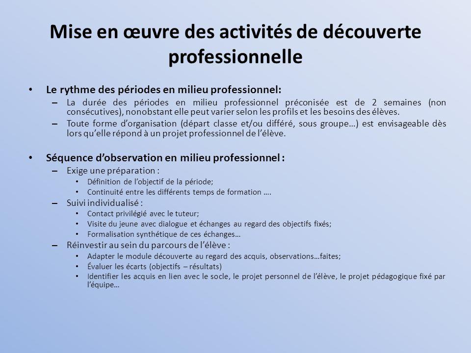 Mise en œuvre des activités de découverte professionnelle Le rythme des périodes en milieu professionnel: – La durée des périodes en milieu profession