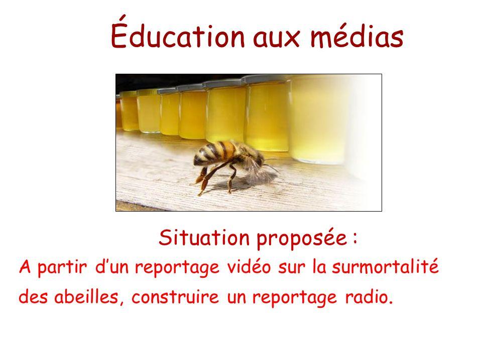 Éducation aux médias Situation proposée : A partir dun reportage vidéo sur la surmortalité des abeilles, construire un reportage radio.