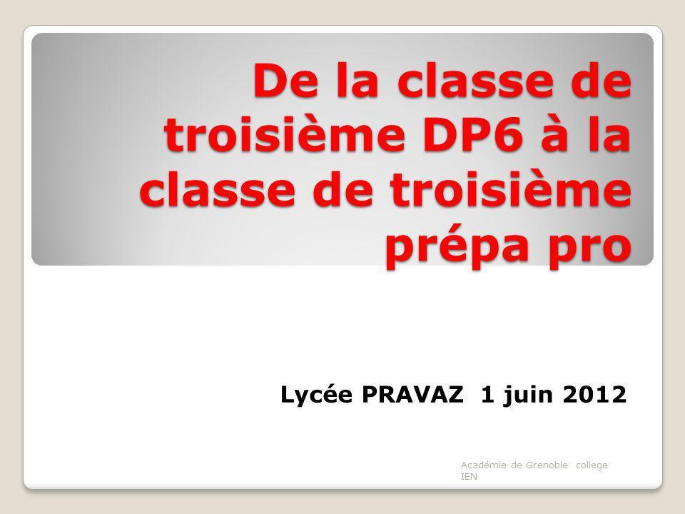 De la classe de troisième DP6 à la classe de troisième prépa pro Lycée PRAVAZ 1 juin 2012 Académie de Grenoble college IEN
