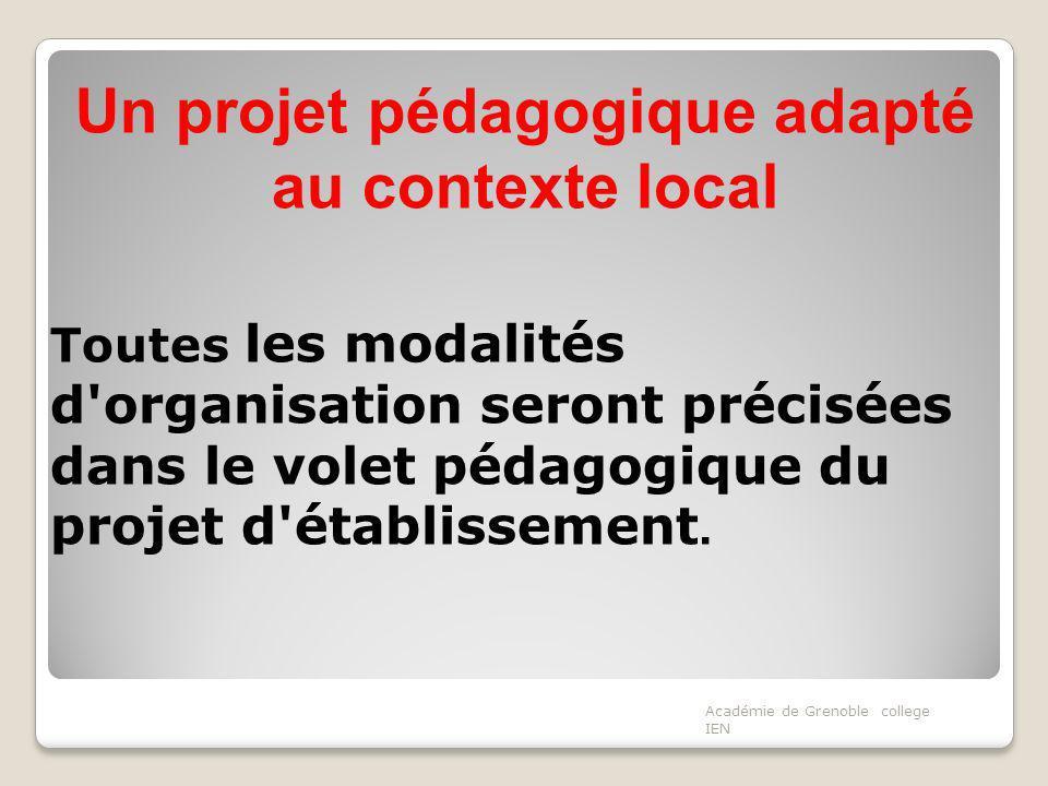 Un projet pédagogique adapté au contexte local Toutes les modalités d'organisation seront précisées dans le volet pédagogique du projet d'établissemen