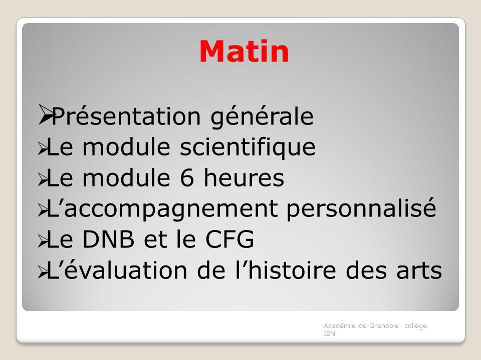 Matin Présentation générale Le module scientifique Le module 6 heures Laccompagnement personnalisé Le DNB et le CFG Lévaluation de lhistoire des arts