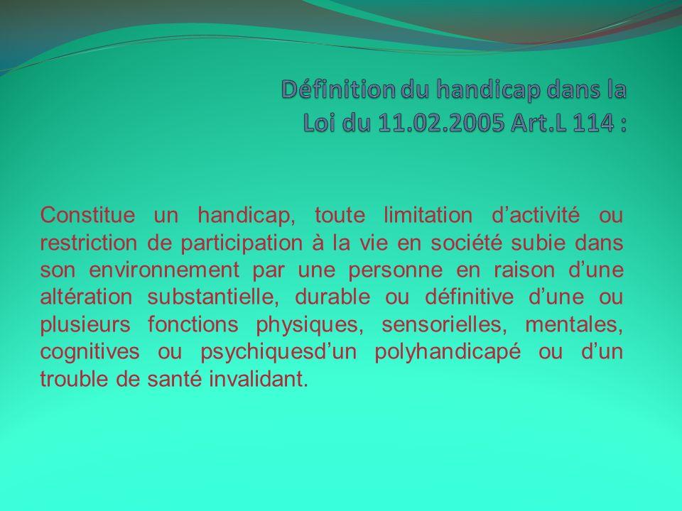 Constitue un handicap, toute limitation dactivité ou restriction de participation à la vie en société subie dans son environnement par une personne en