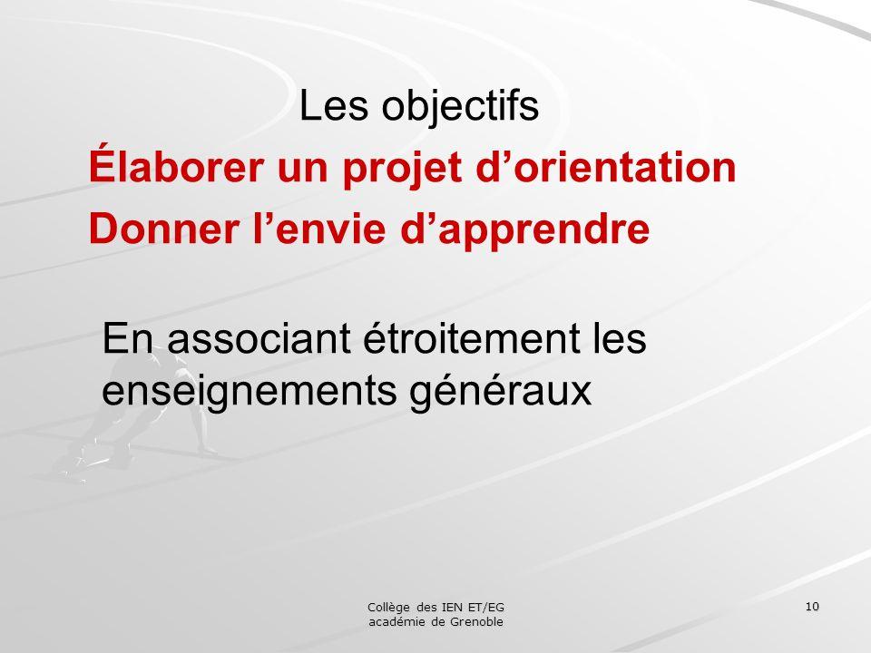 Collège des IEN ET/EG académie de Grenoble 10 Les objectifs Élaborer un projet dorientation Donner lenvie dapprendre En associant étroitement les ense