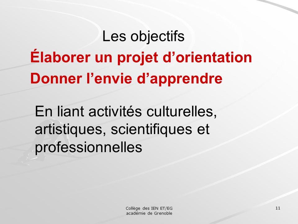 Collège des IEN ET/EG académie de Grenoble 11 Les objectifs Élaborer un projet dorientation Donner lenvie dapprendre En liant activités culturelles, a