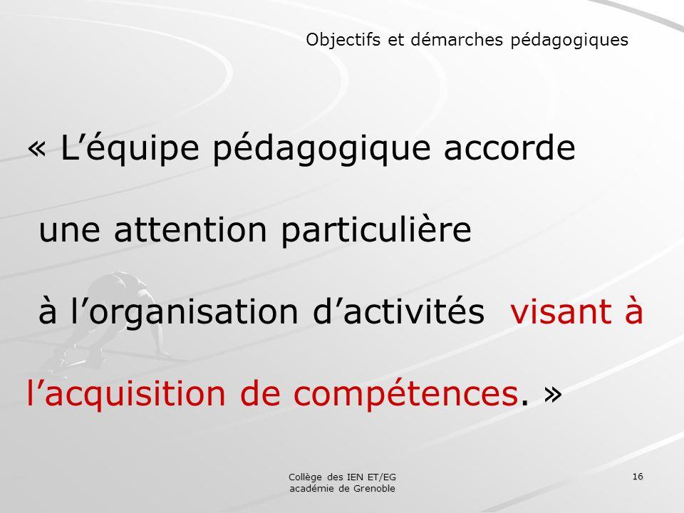 Collège des IEN ET/EG académie de Grenoble 16 « Léquipe pédagogique accorde une attention particulière à lorganisation dactivités visant à lacquisitio