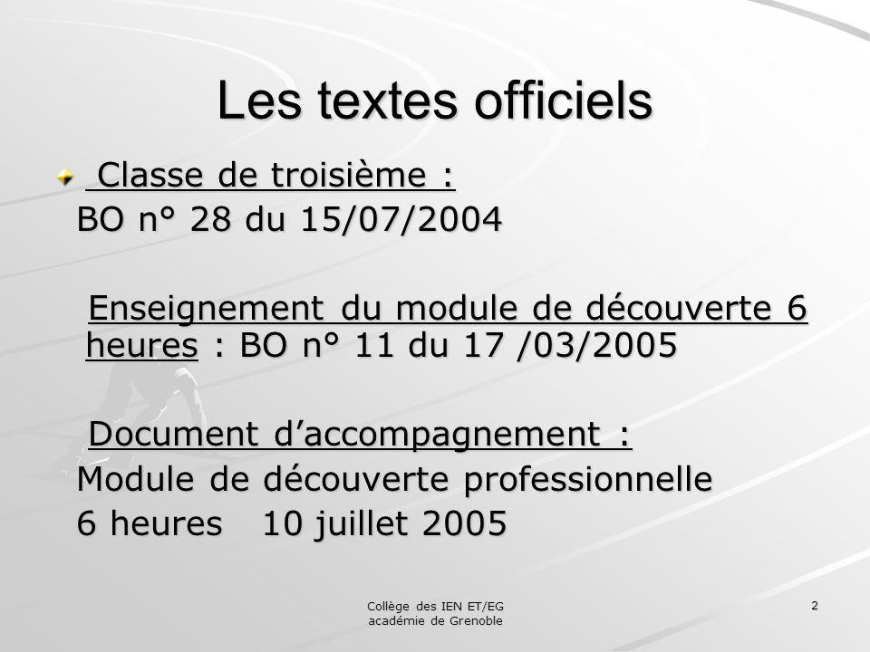 Collège des IEN ET/EG académie de Grenoble 2 Les textes officiels Classe de troisième : Classe de troisième : BO n° 28 du 15/07/2004 BO n° 28 du 15/07