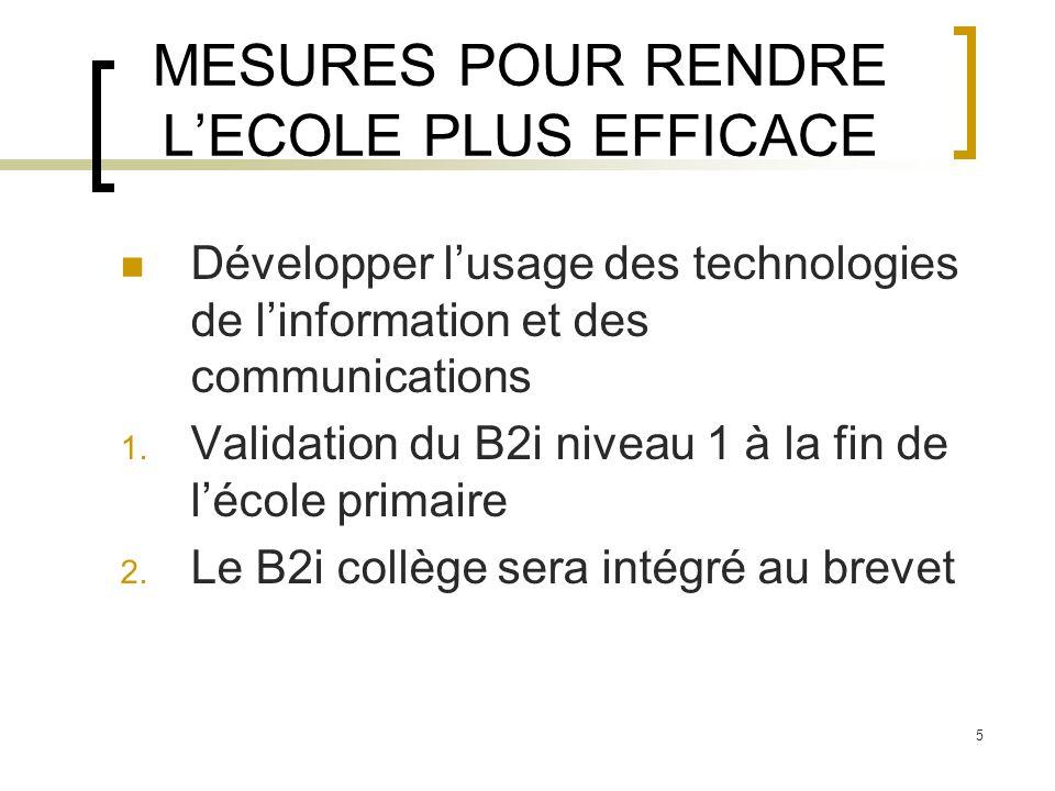 5 MESURES POUR RENDRE LECOLE PLUS EFFICACE Développer lusage des technologies de linformation et des communications 1. Validation du B2i niveau 1 à la