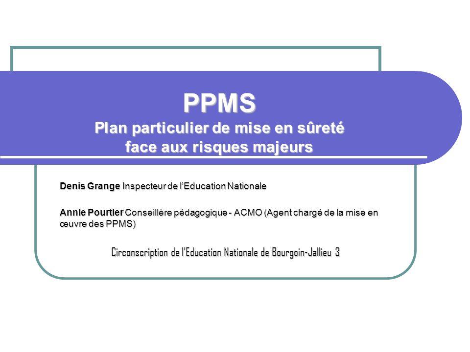 PPMS Plan particulier de mise en sûreté face aux risques majeurs Denis Grange Inspecteur de lEducation Nationale Annie Pourtier Conseillère pédagogiqu