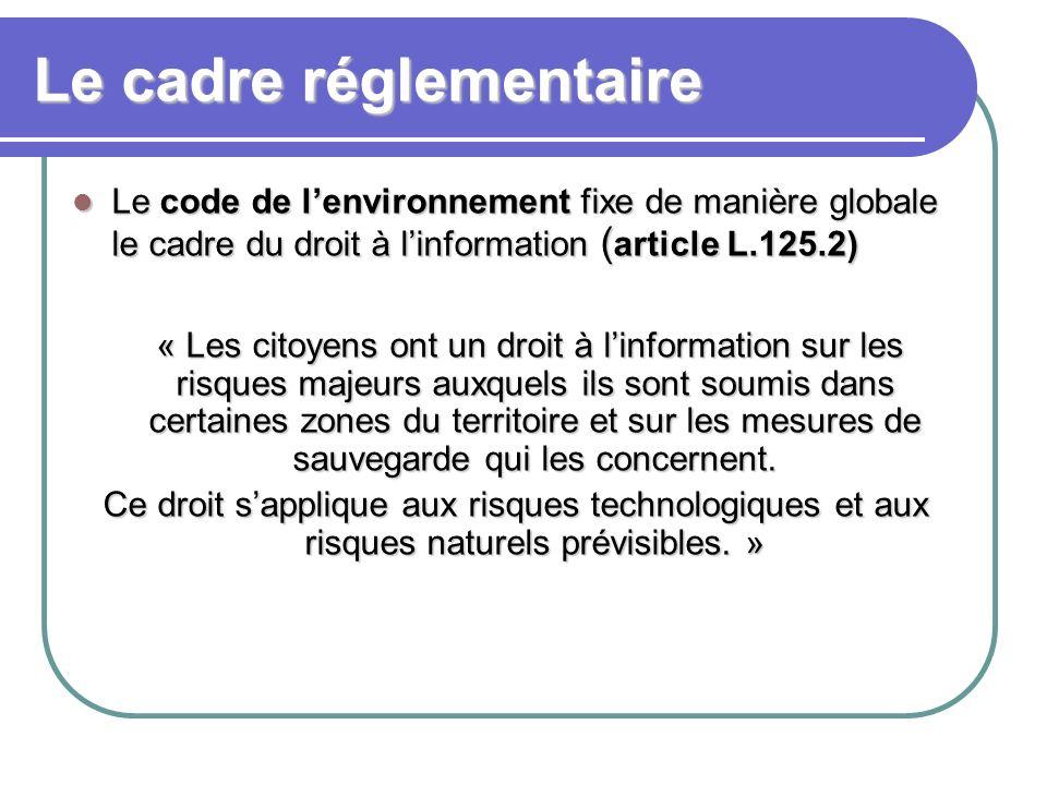 Le cadre réglementaire Le code de lenvironnement fixe de manière globale le cadre du droit à linformation ( article L.125.2) Le code de lenvironnement