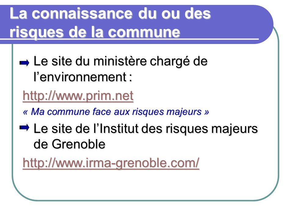 La connaissance du ou des risques de la commune Le site du ministère chargé de lenvironnement : http://www.prim.net « Ma commune face aux risques maje