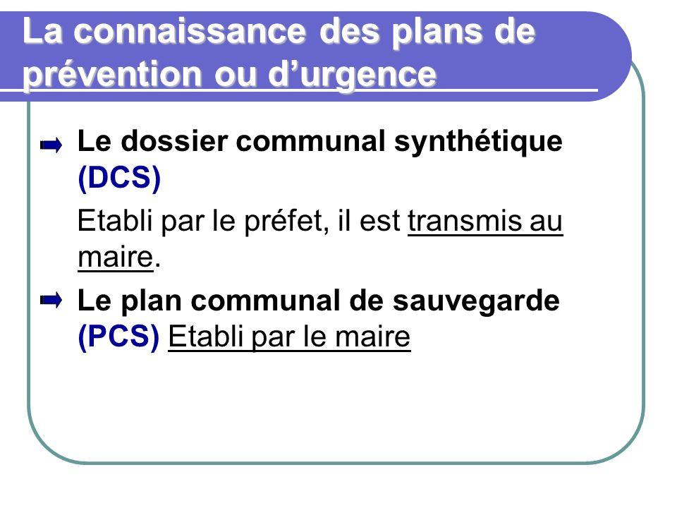 La connaissance des plans de prévention ou durgence Le dossier communal synthétique (DCS) Etabli par le préfet, il est transmis au maire. Le plan comm