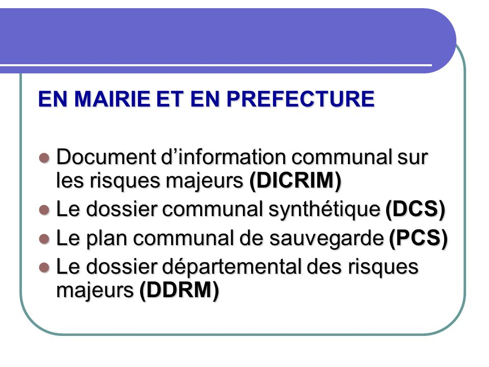 EN MAIRIE ET EN PREFECTURE Document dinformation communal sur les risques majeurs (DICRIM) Document dinformation communal sur les risques majeurs (DIC