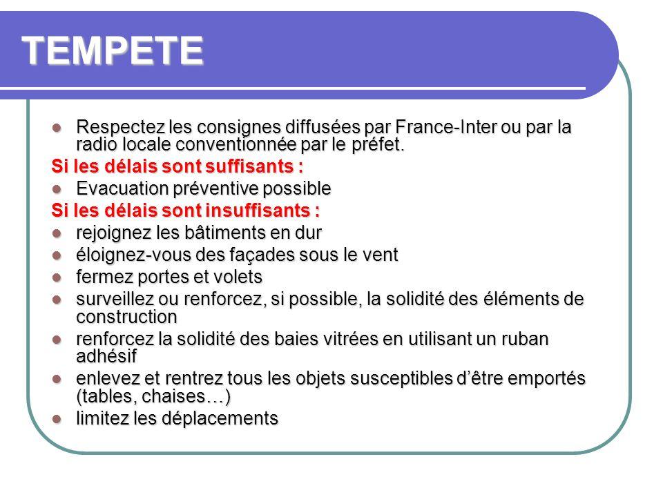 TEMPETE Respectez les consignes diffusées par France-Inter ou par la radio locale conventionnée par le préfet. Respectez les consignes diffusées par F