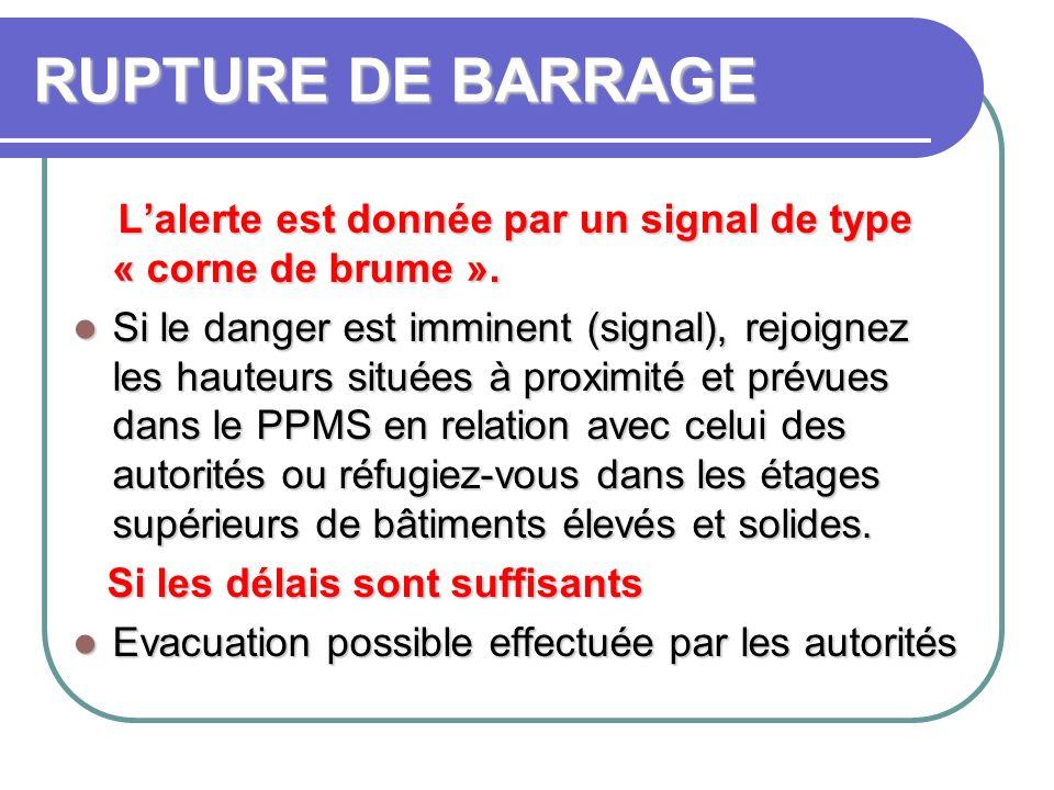 RUPTURE DE BARRAGE Lalerte est donnée par un signal de type « corne de brume ». Lalerte est donnée par un signal de type « corne de brume ». Si le dan