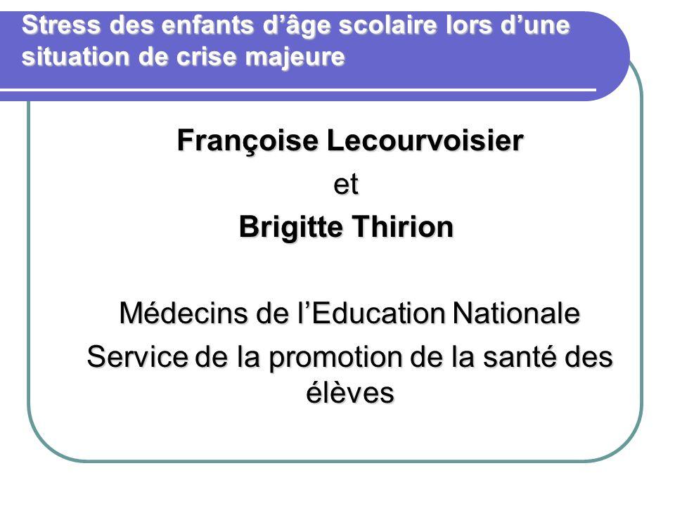 Stress des enfants dâge scolaire lors dune situation de crise majeure Françoise Lecourvoisier et et Brigitte Thirion Brigitte Thirion Médecins de lEdu