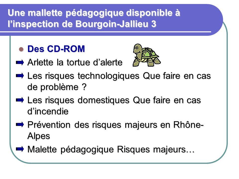 Une mallette pédagogique disponible à linspection de Bourgoin-Jallieu 3 Des CD-ROM Des CD-ROM Arlette la tortue dalerte Les risques technologiques Que