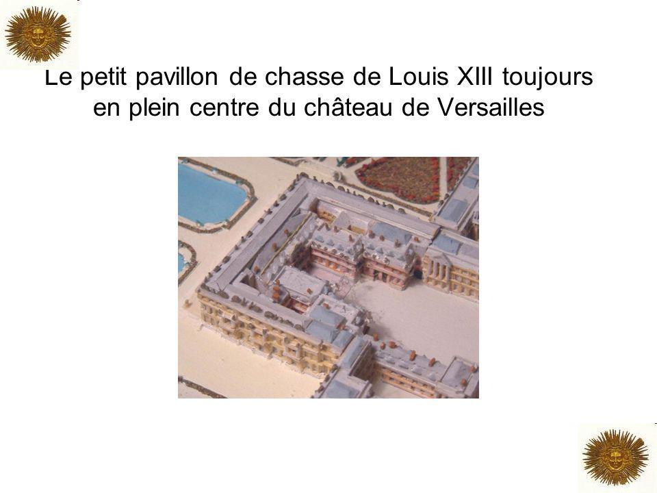 Le petit pavillon de chasse de Louis XIII toujours en plein centre du château de Versailles