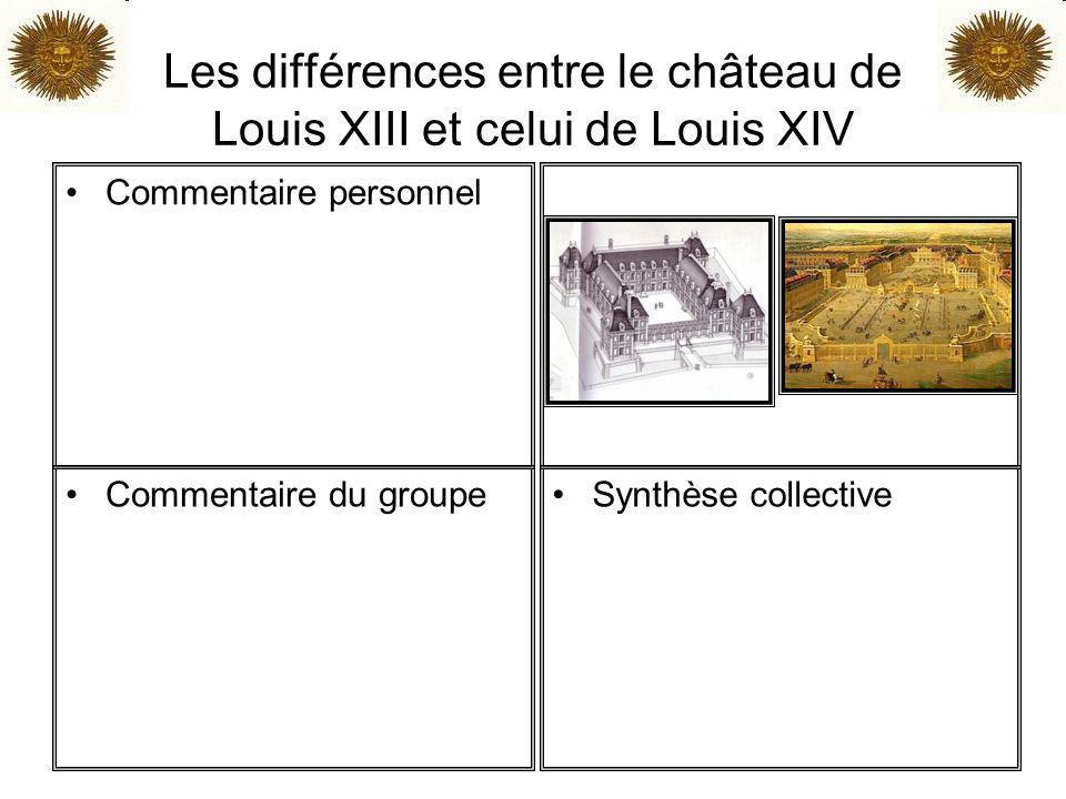 Les différences entre le château de Louis XIII et celui de Louis XIV Commentaire personnel Commentaire du groupeSynthèse collective