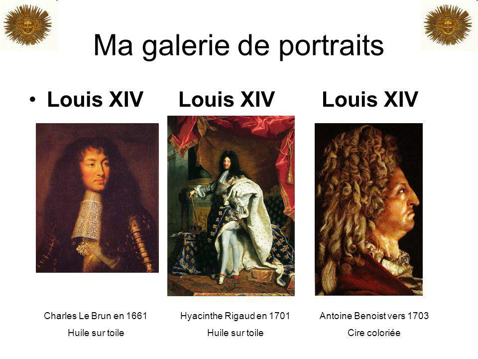 Ma galerie de portraits Louis XIV Louis XIV Louis XIV Charles Le Brun en 1661 Huile sur toile Hyacinthe Rigaud en 1701 Huile sur toile Antoine Benoist