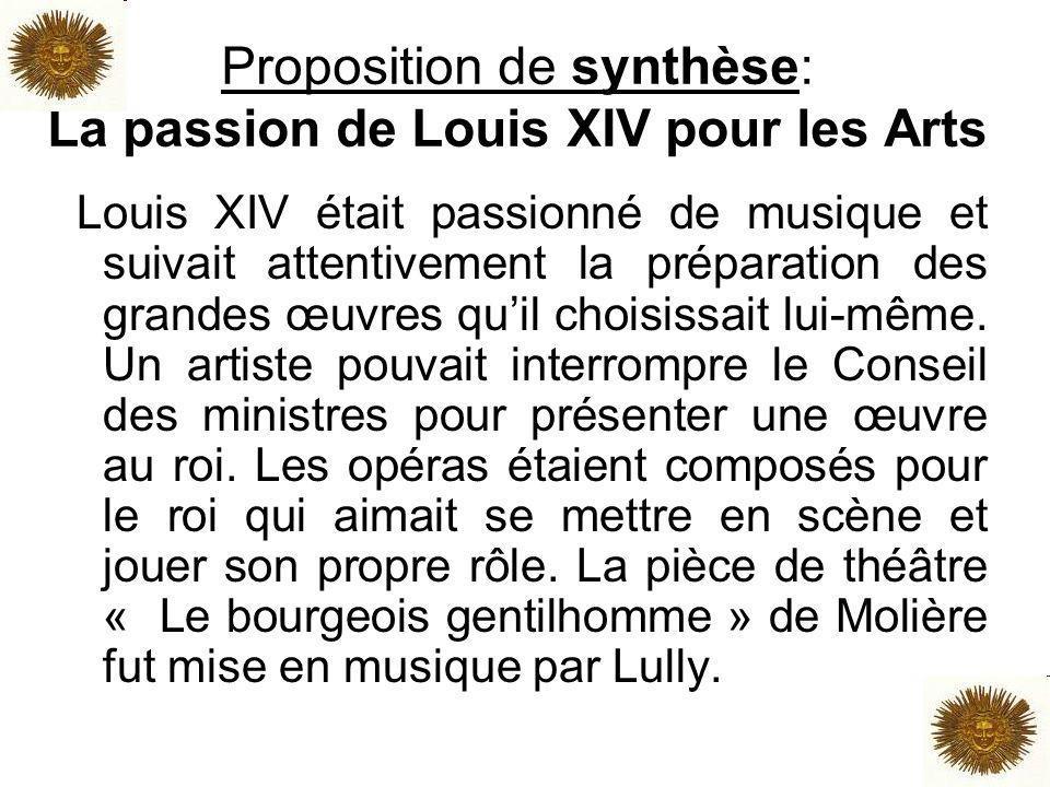 Proposition de synthèse: La passion de Louis XIV pour les Arts Louis XIV était passionné de musique et suivait attentivement la préparation des grande