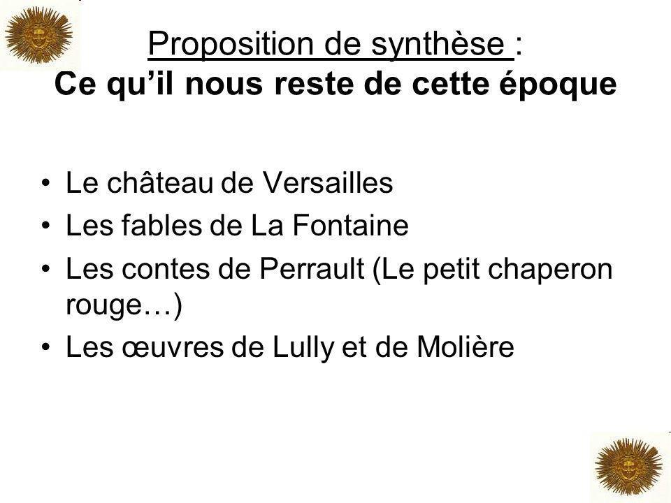 Proposition de synthèse : Ce quil nous reste de cette époque Le château de Versailles Les fables de La Fontaine Les contes de Perrault (Le petit chape