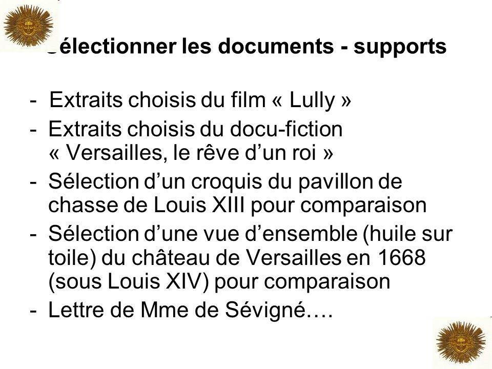 Sélectionner les documents - supports - Extraits choisis du film « Lully » -Extraits choisis du docu-fiction « Versailles, le rêve dun roi » -Sélectio