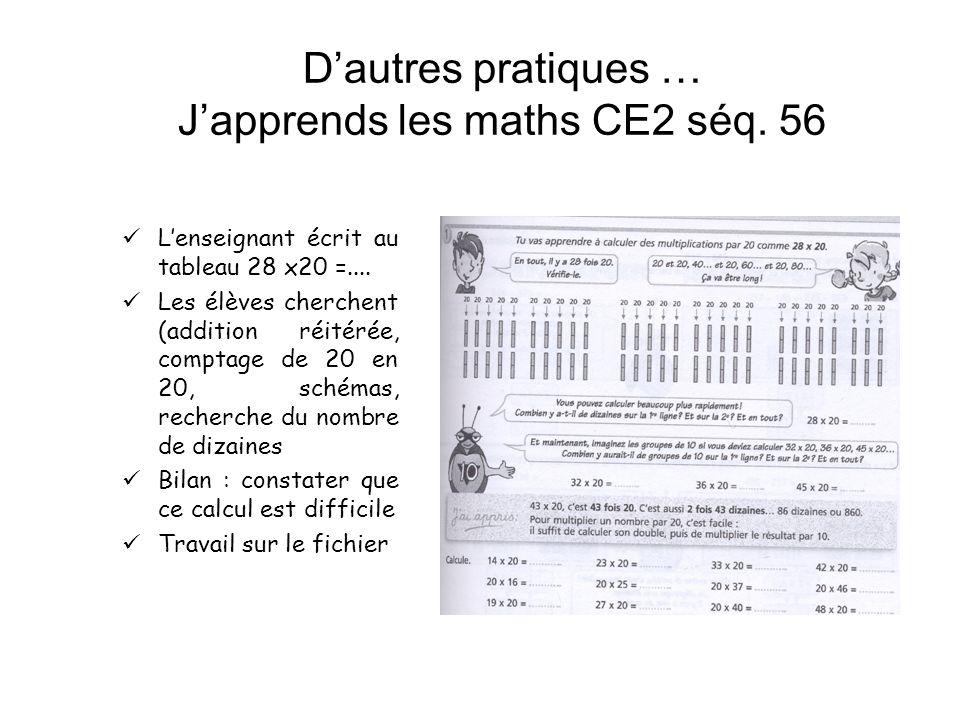 Dautres pratiques … Japprends les maths CE2 séq. 56 Lenseignant écrit au tableau 28 x20 =.... Les élèves cherchent (addition réitérée, comptage de 20