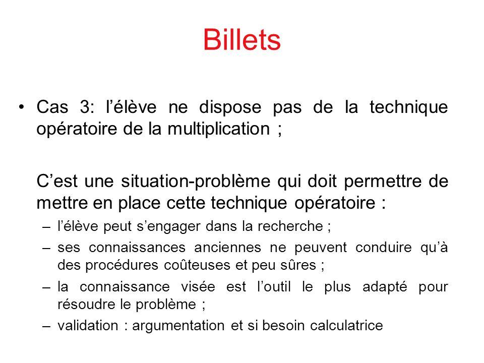 Billets Cas 3: lélève ne dispose pas de la technique opératoire de la multiplication ; Cest une situation-problème qui doit permettre de mettre en pla