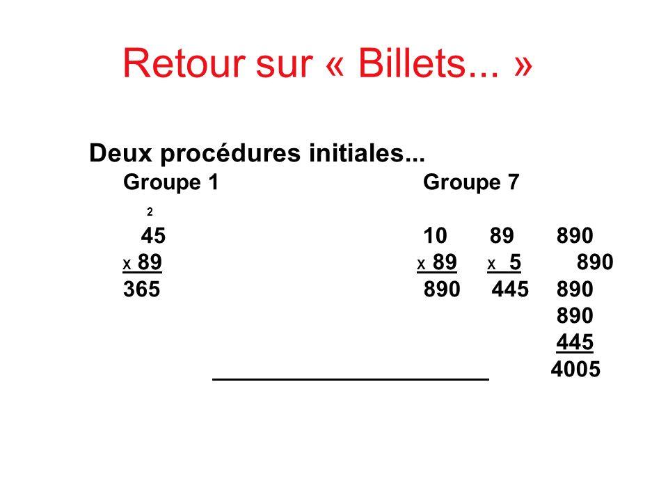 Retour sur « Billets... » Deux procédures initiales... Groupe 1Groupe 7 2 451089890 X 89 X 89 X 5 890 365 890 445890 890 445 4005