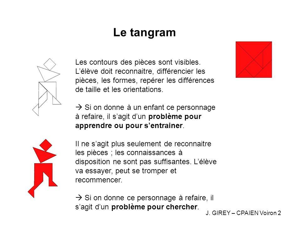 Le tangram Les contours des pièces sont visibles. Lélève doit reconnaitre, différencier les pièces, les formes, repérer les différences de taille et l