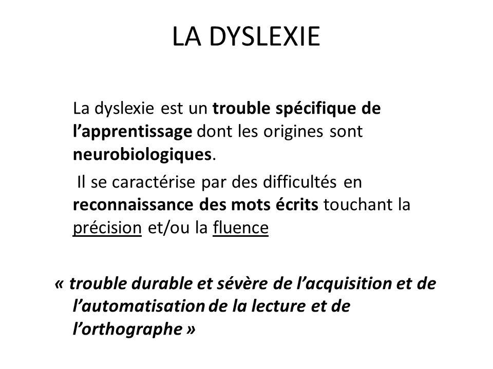 LA DYSLEXIE La dyslexie est un trouble spécifique de lapprentissage dont les origines sont neurobiologiques. Il se caractérise par des difficultés en