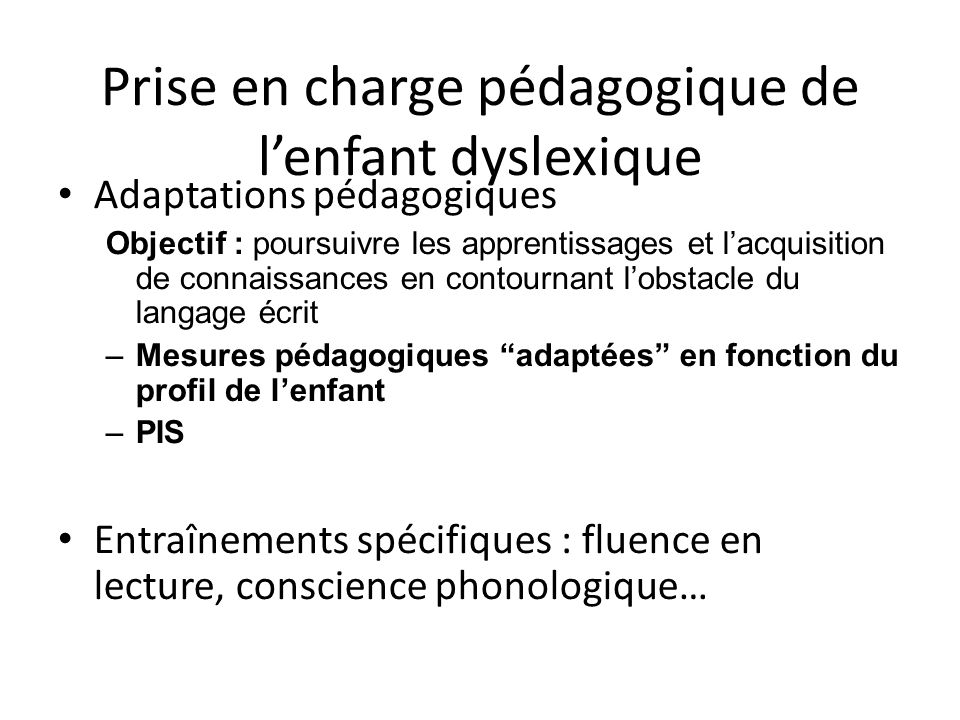 Prise en charge pédagogique de lenfant dyslexique Adaptations pédagogiques Objectif : poursuivre les apprentissages et lacquisition de connaissances e