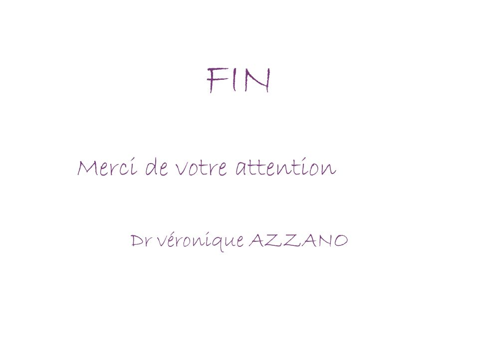 FIN Merci de votre attention Dr véronique AZZANO