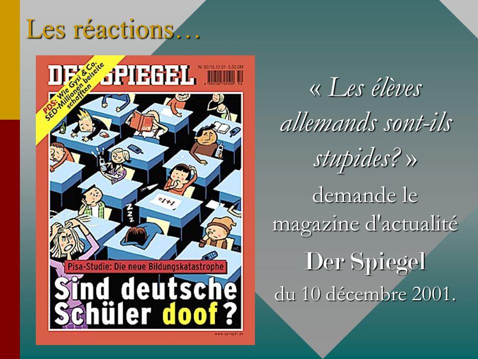 Les réactions… « Les élèves allemands sont-ils stupides? » demande le magazine d'actualité Der Spiegel du 10 décembre 2001.