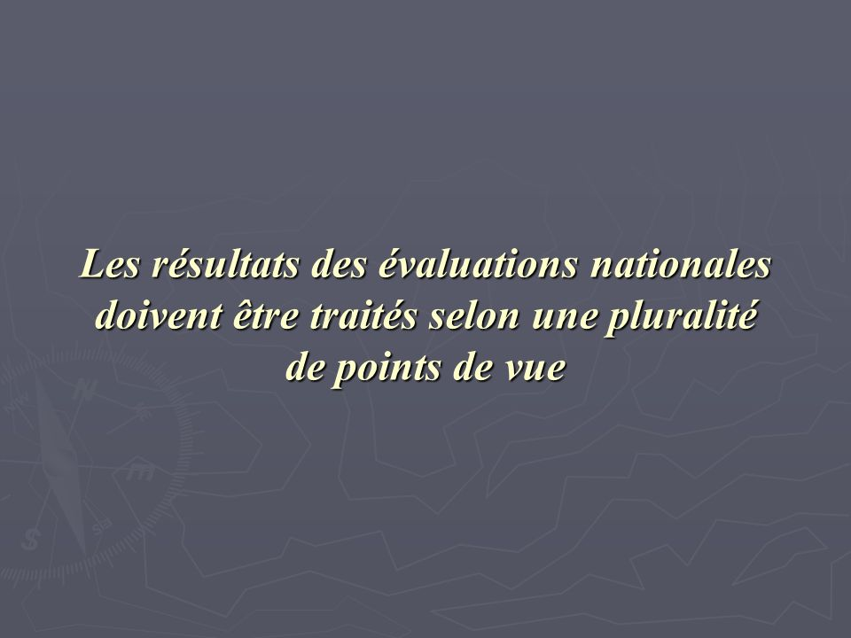 Les résultats des évaluations nationales doivent être traités selon une pluralité de points de vue