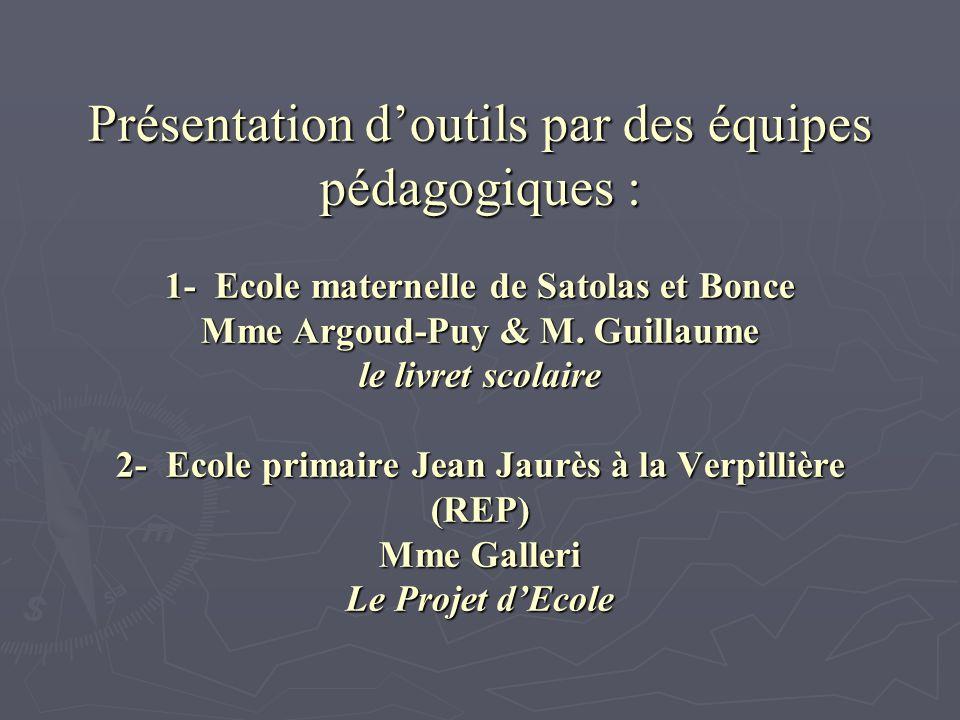 Présentation doutils par des équipes pédagogiques : 1- Ecole maternelle de Satolas et Bonce Mme Argoud-Puy & M. Guillaume le livret scolaire 2- Ecole