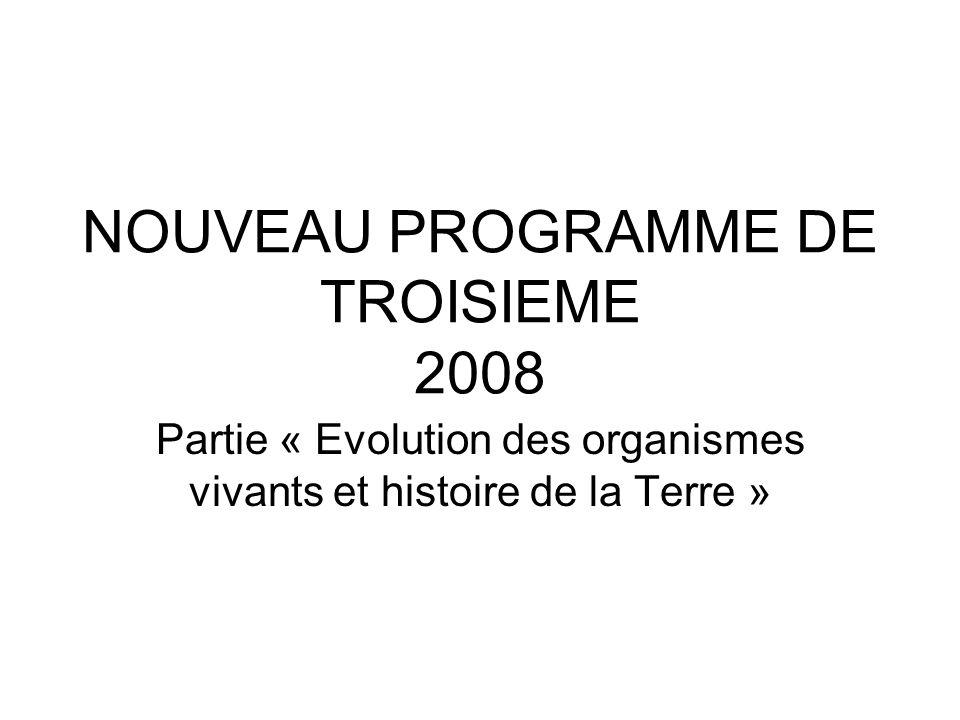 NOUVEAU PROGRAMME DE TROISIEME 2008 Partie « Evolution des organismes vivants et histoire de la Terre »