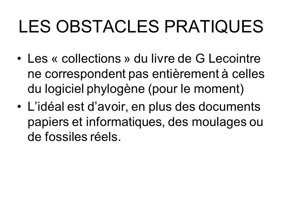 LES OBSTACLES PRATIQUES Les « collections » du livre de G Lecointre ne correspondent pas entièrement à celles du logiciel phylogène (pour le moment) L
