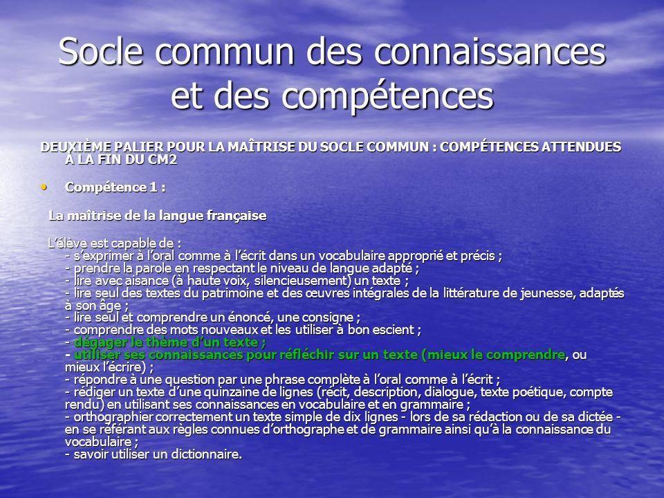 Socle commun des connaissances et des compétences DEUXIÈME PALIER POUR LA MAÎTRISE DU SOCLE COMMUN : COMPÉTENCES ATTENDUES À LA FIN DU CM2 Compétence