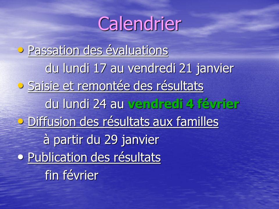 Calendrier Passation des évaluations Passation des évaluations du lundi 17 au vendredi 21 janvier Saisie et remontée des résultats Saisie et remontée