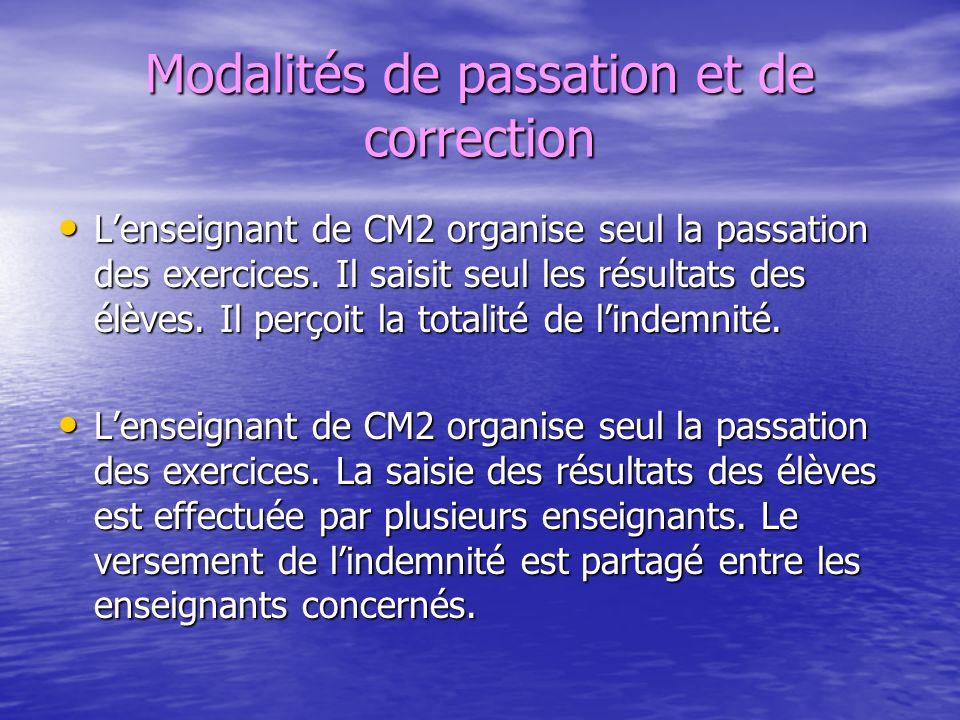 Modalités de passation et de correction Lenseignant de CM2 organise seul la passation des exercices. Il saisit seul les résultats des élèves. Il perço