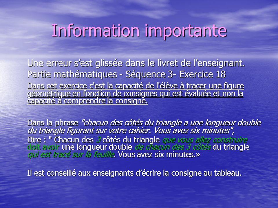 Information importante Une erreur sest glissée dans le livret de lenseignant. Partie mathématiques - Séquence 3- Exercice 18 Dans cet exercice c'est l