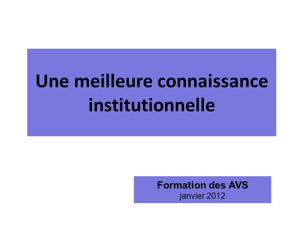 Formation des AVS janvier 2012 Une meilleure connaissance institutionnelle
