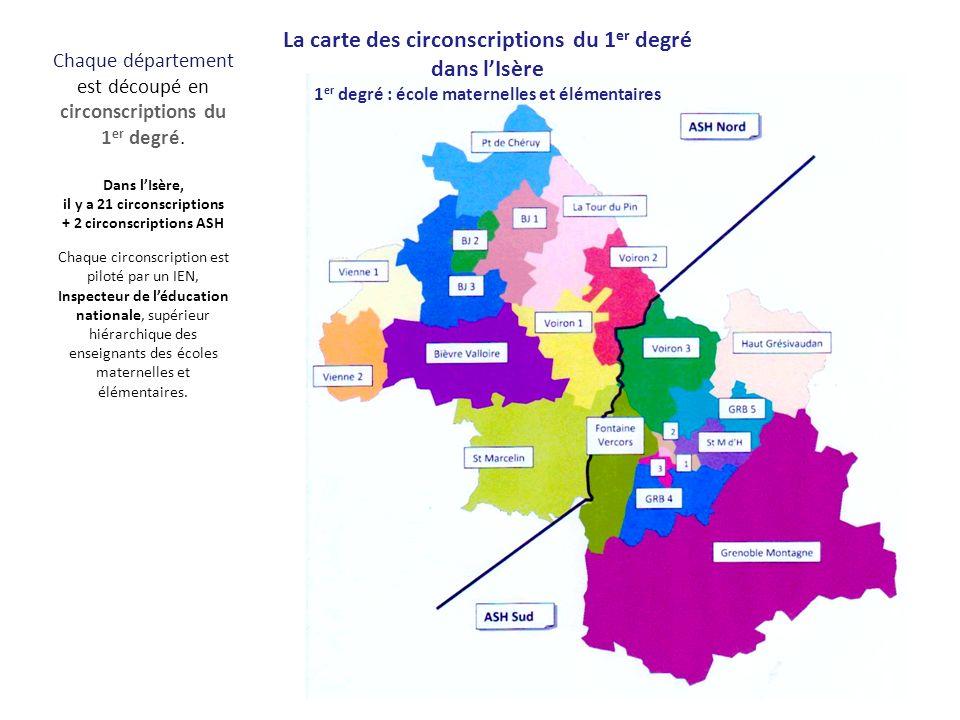 Chaque département est découpé en circonscriptions du 1 er degré. Dans lIsère, il y a 21 circonscriptions + 2 circonscriptions ASH Chaque circonscript