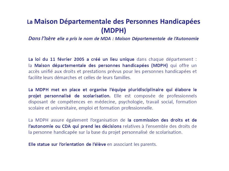 La loi du 11 février 2005 a créé un lieu unique dans chaque département : la Maison départementale des personnes handicapées (MDPH) qui offre un accès