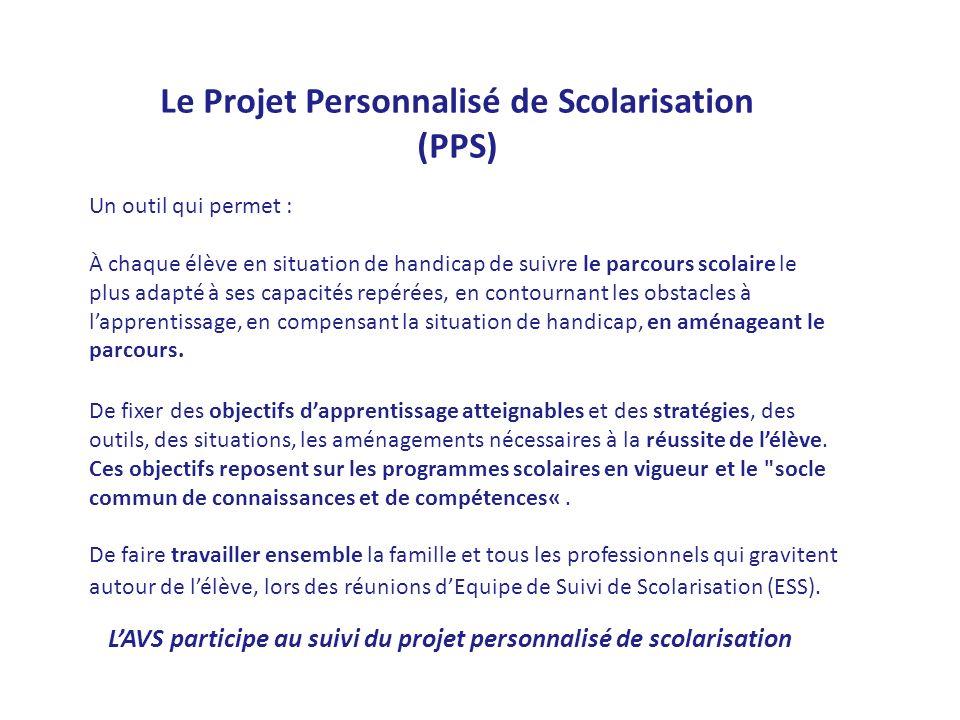 Le Projet Personnalisé de Scolarisation (PPS) Un outil qui permet : À chaque élève en situation de handicap de suivre le parcours scolaire le plus ada